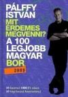 Pálffy István: Mit érdemes megvenni? - A 100 legjobb magyar bor 2009.